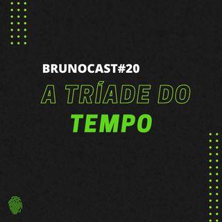 BrunoCast #20- A Tríade do TEMPO