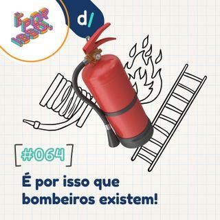 É Por Isso! #64 - É por isso que bombeiros existem! 🚒🧯🔥