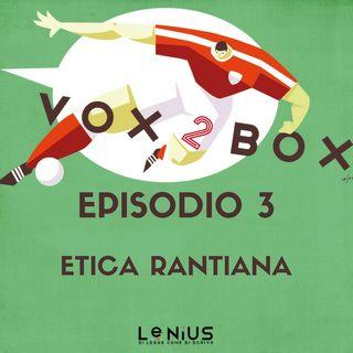 Episodio 3 - Etica Rantiana