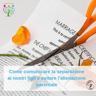 Come comunicare la separazione ai propri figli e come evitare l'alienazione parentale