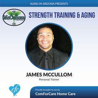 2/19/17: James McCullom with McCullom Health & Wellness | Strength Training & Aging | Aging in Arizona with Presley Reader