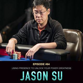 #64 Jason Su: Using Presence to Unlock Your Poker Greatness