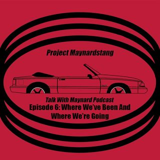 Talk With Maynard Episode 6 (Where we've been/Where we're going)