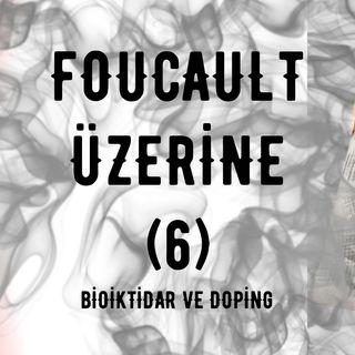 Michel Foucault Üzerine (6): Bioiktidar ve Doping (Kapanış)