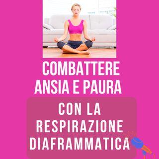 ANSIA E PAURA: COME CONTROLLARLE CON LA RESPIRAZIONE DIAFRAMMATICA