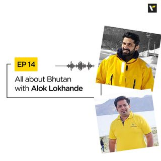 EP 14: All about Bhutan with Alok Lokhande