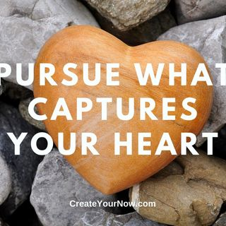 2070 Pursue What Captures Your Heart