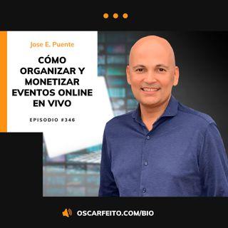 Cómo organizar y monetizar eventos virtuales en vivo, con Jose E. Puente | Episodio 346