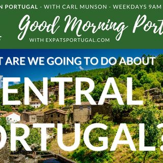What are we going to do about Central Portugal? | A Good Morning Portugal! discussion