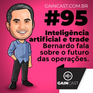 GainCast#95 - A inteligência artificial vem para ajudar os traders