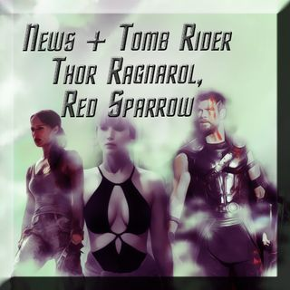 News +  Tomb Rider, Thor Ragnarok, Red Sparrow