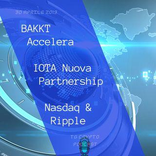 BAKKT Accelera | IOTA Nuova Partnership | Nasdaq e Ripple | TG Crypto PODCAST 30-04