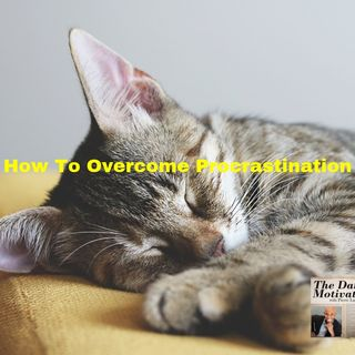 How To Overcome Procrastination. Episode #378