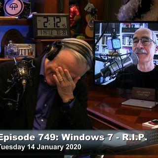 SN 749: Windows 7 - R. I. P.