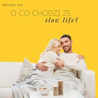 #83 O co chodzi ze slow life? - życie w swoim tempie