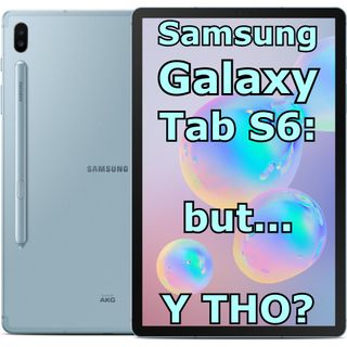 Samsung Galaxy Tab S6: Highs and Woes, Whoas and Cons. Should it even exist?
