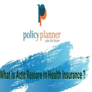 What is Auto restore In Health Insurance  Auto Restoration Plan  Online Insurance  Policy Planner