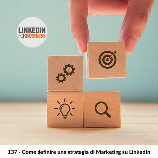 137 Come definire una strategia di Marketing su LinkedIn