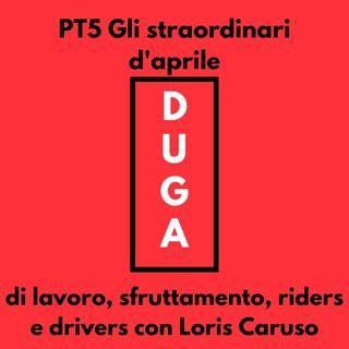pt5 Gli straordinari d'aprile_di lavoro, sfruttamento, riders e drivers con Loris Caruso