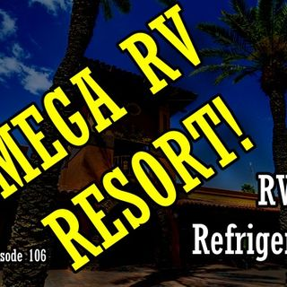 Ford RV Refrigeration & Can-Am Mega RV Resort in Arizona | RV Talk Radio Ep.106 #RVPark #rv