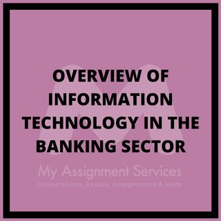 An easy overview of Information Technology in the Banking Sector