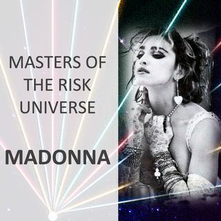Master of the Risk Universe... Madonna