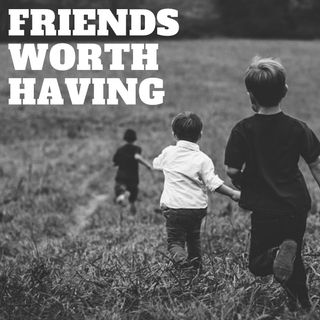 Friends Worth Having