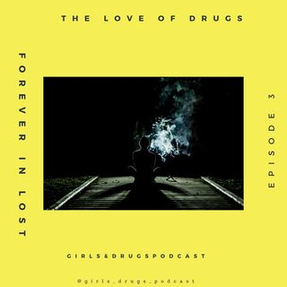 THE LOVE OF DRUGS