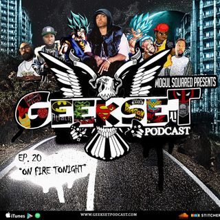 GeekSet Episode 20: On Fire Tonight