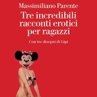 """Massimiliano Parente """"Tre incredibili racconti erotici per ragazzi"""""""