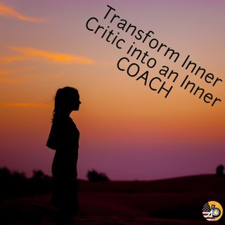 Special Podcast: Transform Inner Critic into an Inner Coach