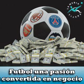 Futbol una pasión convertida en negocio