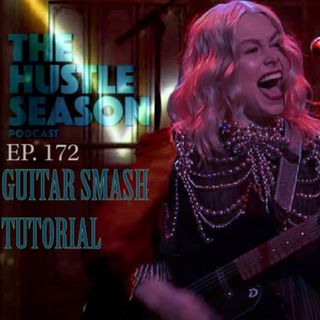 The Hustle Season: Ep. 172 Guitar Smash Tutorial
