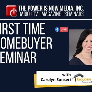 The Power Is Now : First Time Homebuyer Seminar with Carolyn Sunseri