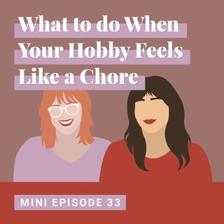 What to do When Your Hobby Feels Like a Chore