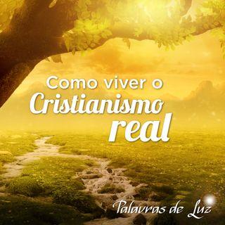 Como viver o Cristianismo real