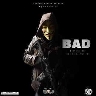 Mitch Clássico - Bad (Prod. By La Matilde)