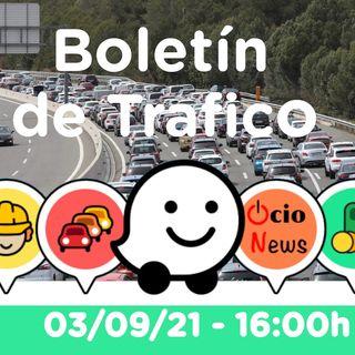 Boletín de trafico 🚗 03/09/21 🚘 16:00h
