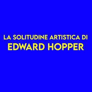 La Solitudine artistica di Edward Hopper
