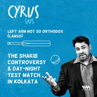 Ep. 445: LANSO - The Shakib controversy & day-night test match in Kolkata
