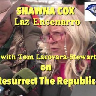 Resurrect the Republic -Shawna Cox on with Tom and Laz on Location in Oregon