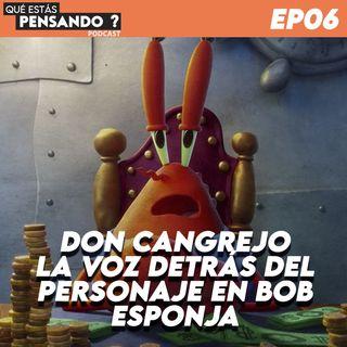 EP 06 Don Cangrejo - La voz detrás del personaje en Bob Esponja.