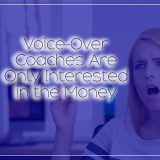 Voice-Over Coaches Are Only Interested in the Money