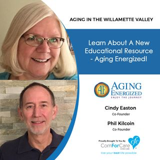 12/12/20: Cindy Easton and Phil Kilcoin, co-founders of Aging Energized | AGING ENERGIZED, A NEW EDUCATIONAL RESOURCE