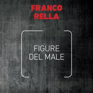 "Franco Rella ""Figure del male"""