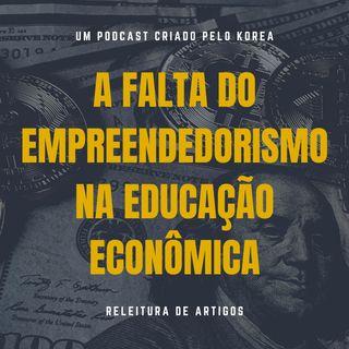 Releitura de Artigos - A Falta do Empreendedorismo na Educação Econômica