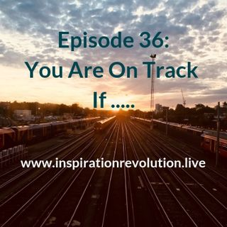 Episode 36 - You're On Track If .....