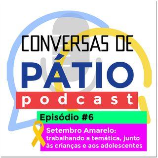 Episódio #6 - Setembro Amarelo: trabalhando a temática, junto às crianças e aos adolescentes