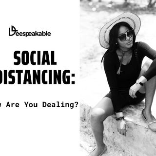 Coronavirus: How Are You Dealing With Social Distancing?