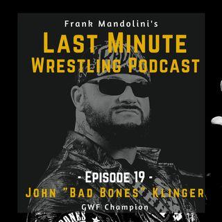 "Ep. 19: ""Bad Bones"" John Klinger, GWF Champion"